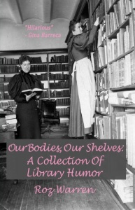 """Our Bodies, Our Shelves: A Collection of Library Humor"" by Roz Warren – Book Review"